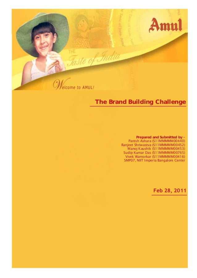 The Brand Building Challenge  Amul  Prepared and Submitted by Paresh Ashara (S11MMMMM00440) Ranjeet Shriwastva (S11MMMMM00...