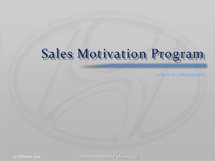 Sales Motivation Program<br />11 October 2011<br />ENOCH DICKSON P 9884994333<br />ENOCH DICKSON P<br />