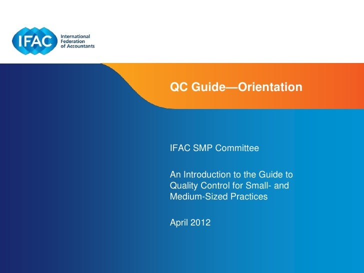 QC Guide—OrientationIFAC SMP CommitteeAn Introduction to the Guide toQuality Control for Small- andMedium-Sized PracticesA...