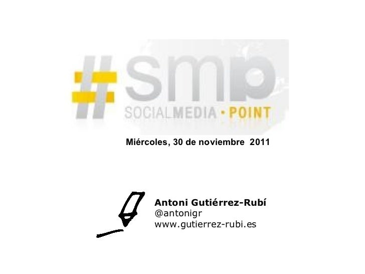 Antoni Gutiérrez-Rubí @antonigr www.gutierrez-rubi.es Miércoles, 30 de noviembre  2011