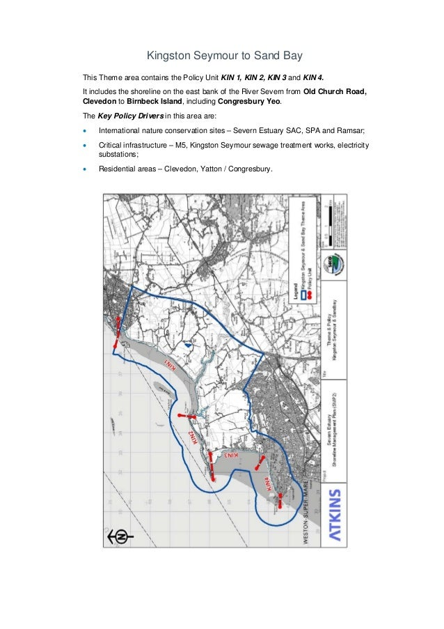 Kingston Seymour to Sand Bay This Theme area contains the Policy Unit KIN 1, KIN 2, KIN 3 and KIN 4. It includes the shore...