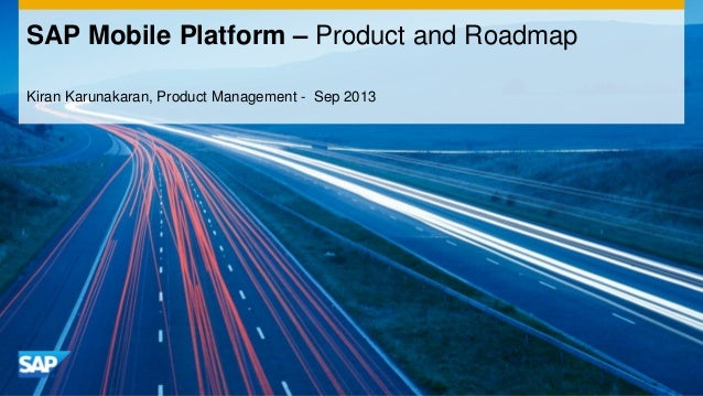 Kiran Karunakaran, Product Management - Sep 2013 SAP Mobile Platform – Product and Roadmap