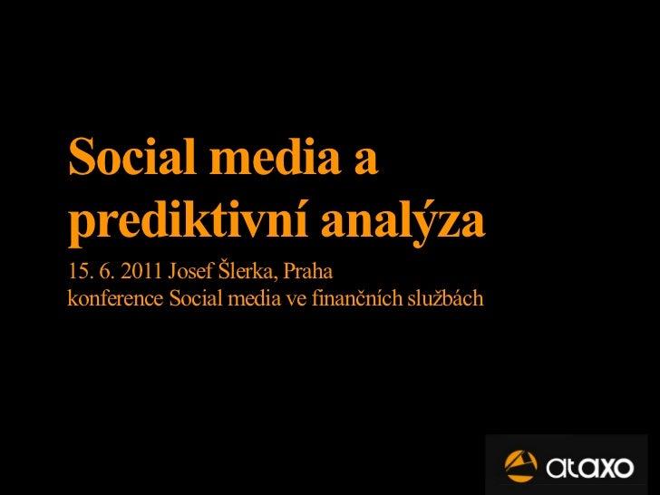 Social media aprediktivní analýza15. 6. 2011 Josef Šlerka, Prahakonference Social media ve finančních službách