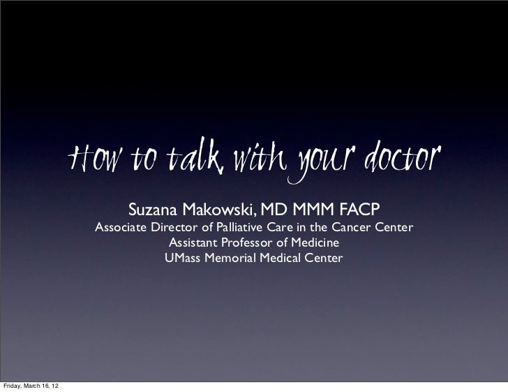 How to talk with your doctor                              Suzana Makowski, MD MMM FACP                        Associate Di...