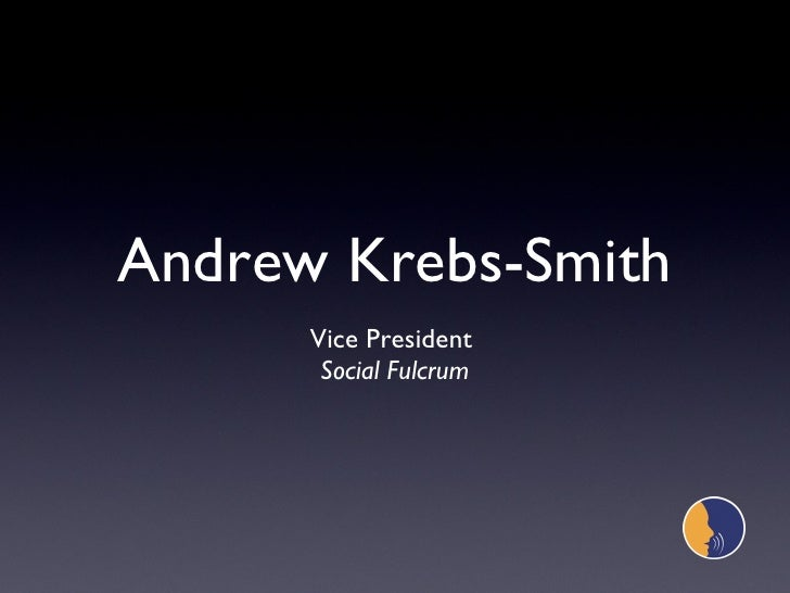 Andrew Krebs-Smith <ul><li>Vice President  </li></ul><ul><li>Social Fulcrum </li></ul>