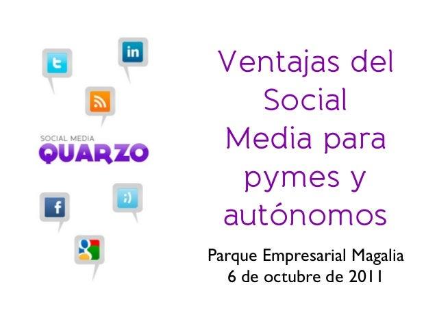 Ventajas del Social Media para pymes y autónomos Parque Empresarial Magalia 6 de octubre de 2011