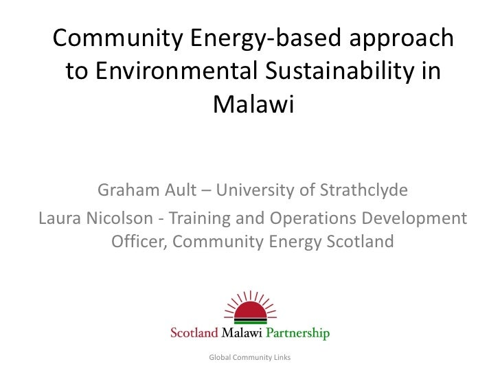 Community Energy-based approach  to Environmental Sustainability in              Malawi       Graham Ault – University of ...