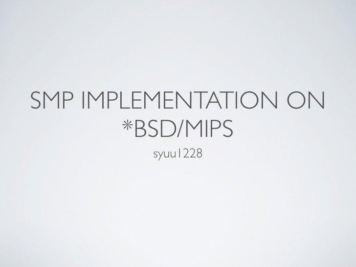 SMP IMPLEMENTATION ON        *BSD/MIPS         syuu1228