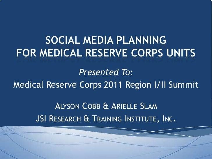 Presented To:Medical Reserve Corps 2011 Region I/II Summit          ALYSON COBB & ARIELLE SLAM     JSI RESEARCH & TRAINING...