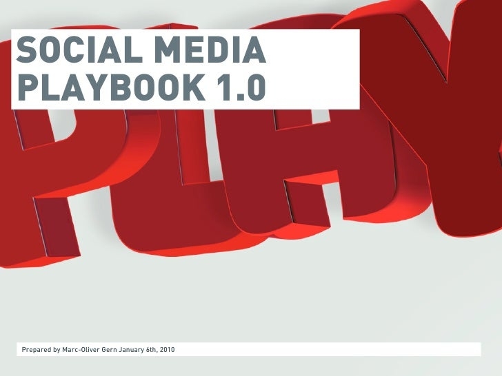 SOCIAL MEDIA PLAYBOOK 1.0     Prepared by Marc-Oliver Gern January 6th, 2010