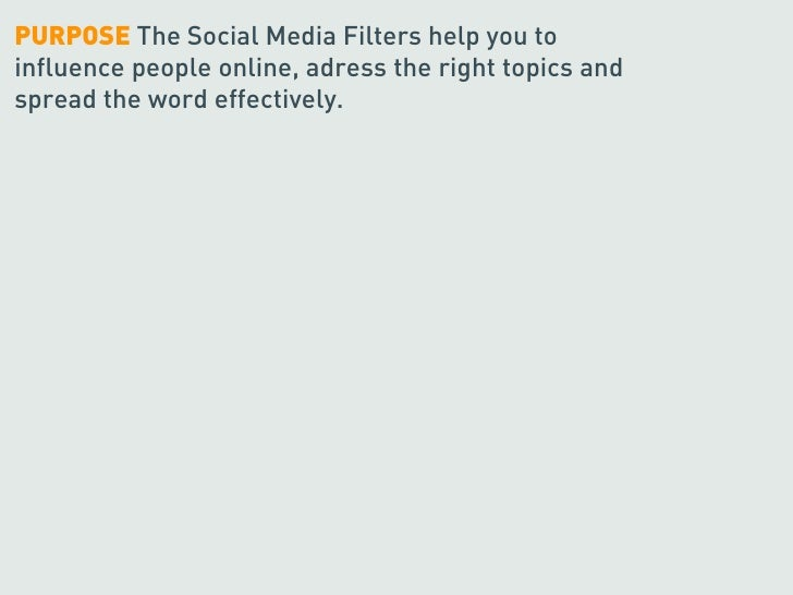 PURPOSE The Social Media Filters help you to influence people online, adress the right topics and spread the word effectiv...