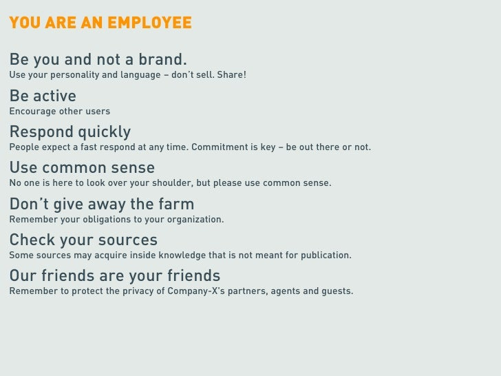 YOU ARE AN EMPLOYEE  Be you and not a brand. Use your personality and language –don't sell. Share!  Be active Encourage o...