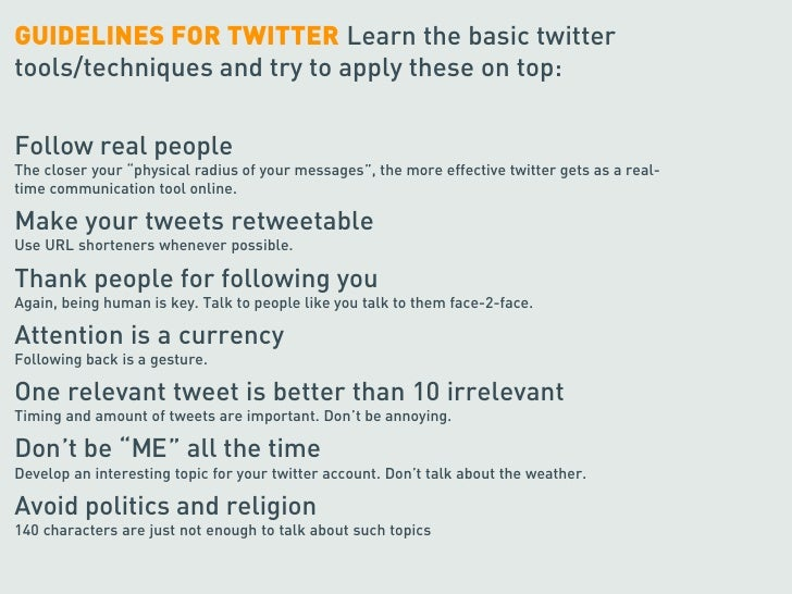 GUIDELINES FOR TWITTER Learn the basic twitter tools/techniques and try to apply these on top:  Follow real people The clo...
