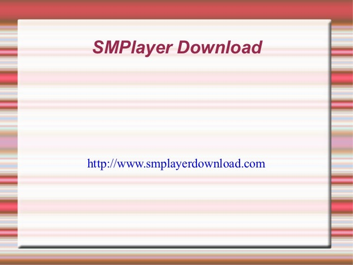 SMPlayer Download http://www.smplayerdownload.com