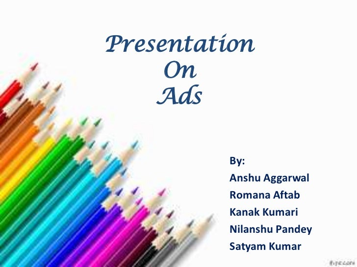 Presentation     On    Ads          By:          Anshu Aggarwal          Romana Aftab          Kanak Kumari          Nilan...