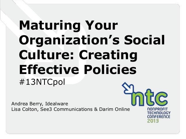 Maturing Your  Organization's Social  Culture: Creating  Effective Policies  #13NTCpolAndrea Berry, IdealwareLisa Colton, ...
