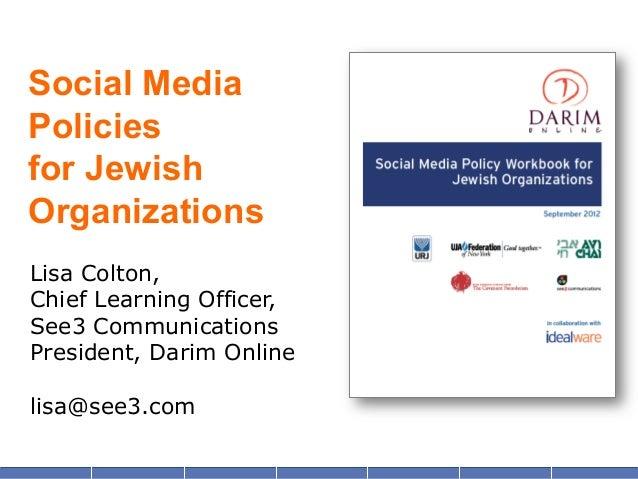 Social MediaPoliciesfor JewishOrganizationsLisa Colton,Chief Learning Officer,See3 CommunicationsPresident, Darim Onlineli...
