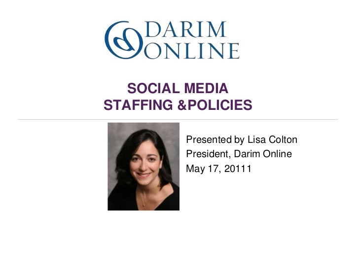 SOCIAL MEDIA STAFFING &POLICIES <br />Presented by Lisa Colton<br />President, Darim Online<br />May 17, 20111<br />