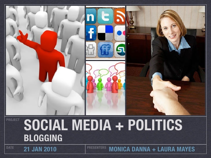 SOCIAL MEDIA + POLITICS PROJECT               BLOGGING DATE                    PRESENTERS           21 JAN 2010           ...