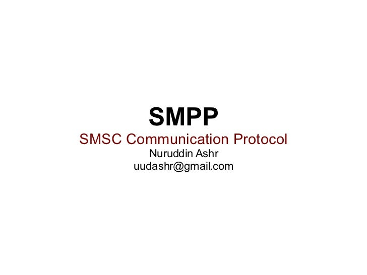 SMPP SMSC Communication Protocol Nuruddin Ashr [email_address]
