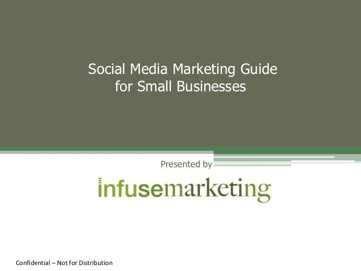 Social Media Marketing Guidefor Small Businesses<br />Presented by<br />Confidential – Not for Distribution<br />