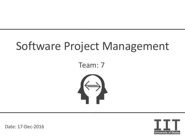 Date: 17-Dec-2016 Software Project Management Team: 7