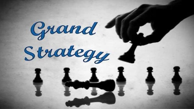 MEANING OF GRAND STRATEGY • Grand strategies are the decisions or choices of long term plans from available alternatives. ...
