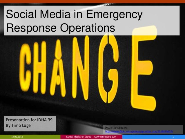 Social Media in EmergencyResponse OperationsPresentation for IDHA 39By Timo Lüge                                          ...