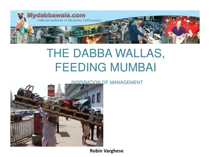 The Dabbawallas,  FEEDING MUMBAIInspiration of Management<br />Robin Varghese<br />