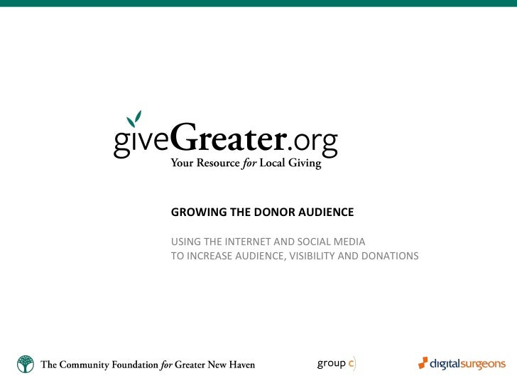 GROWING THE DONOR AUDIENCE USING THE INTERNET AND SOCIAL MEDIA TO INCREASE AUDIENCE, VISIBILITY AND DONATIONS