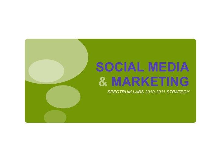 SOCIAL MEDIA &  MARKETING <ul><li>SPECTRUM LABS 2010-2011 STRATEGY </li></ul>
