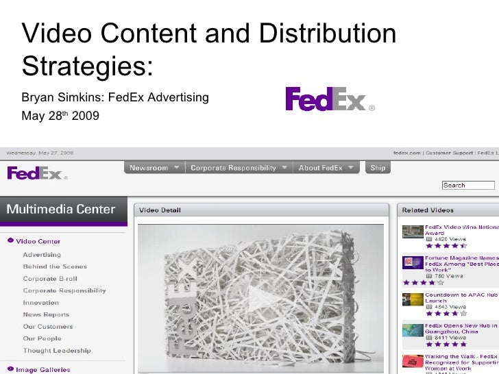 Video Content and Distribution Strategies: Bryan Simkins: FedEx Advertising May 28 th  2009