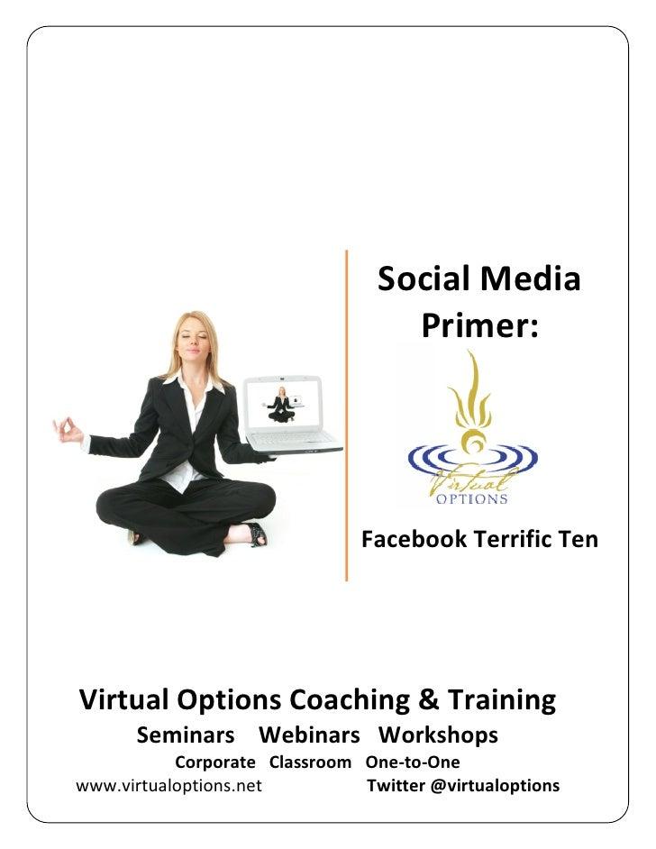Social Media                                    Primer:                                    Facebook Terrific Ten     Virtu...