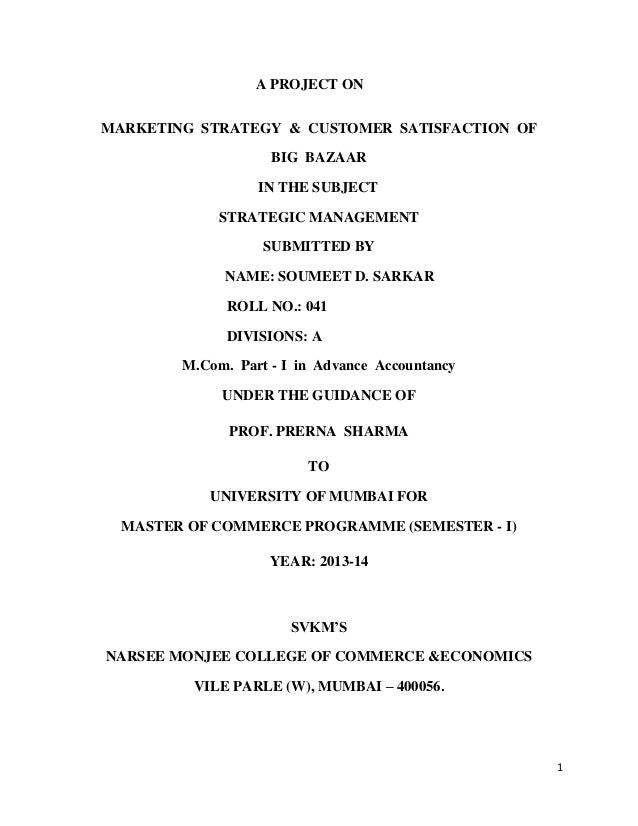 A PROJECT ON MARKETING STRATEGY & CUSTOMER SATISFACTION OF BIG BAZAAR IN THE SUBJECT STRATEGIC MANAGEMENT SUBMITTED BY NAM...