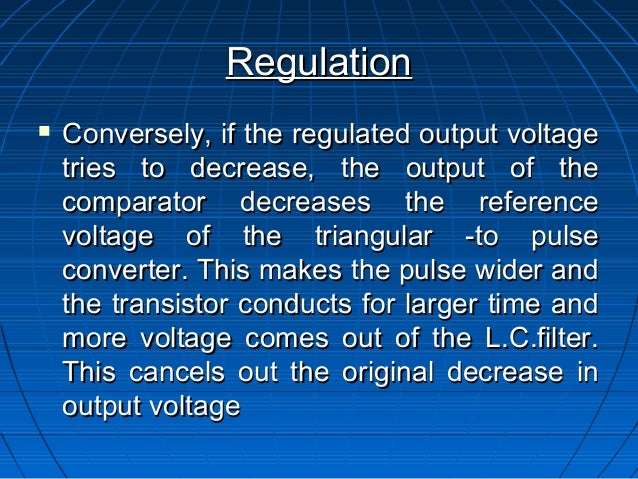 Regulation   Conversely, if the regulated output voltage    tries to decrease, the output of the    comparator decreases ...
