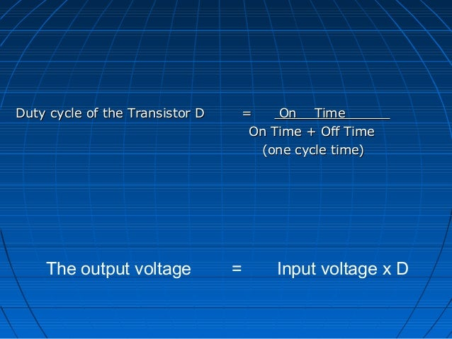 Duty cycle of the Transistor D   =    On Time                                  On Time + Off Time                         ...