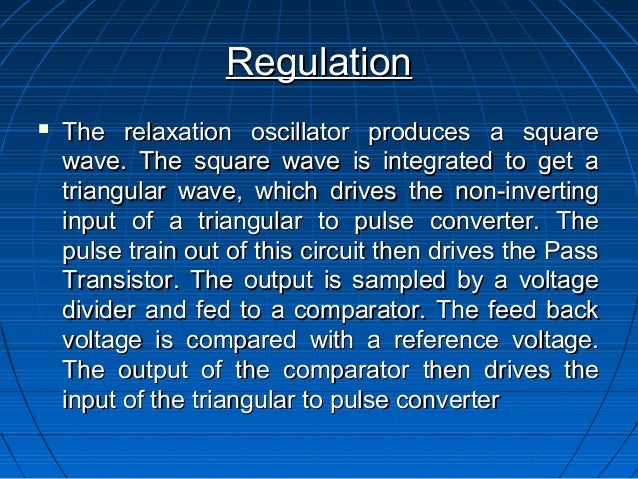 Regulation   The relaxation oscillator produces a square    wave. The square wave is integrated to get a    triangular wa...