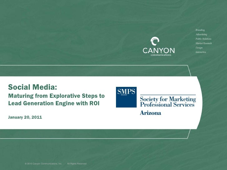 Social Media:Maturing from Explorative Steps toLead Generation Engine with ROIJanuary 20, 2011       © 2010 Canyon Communi...