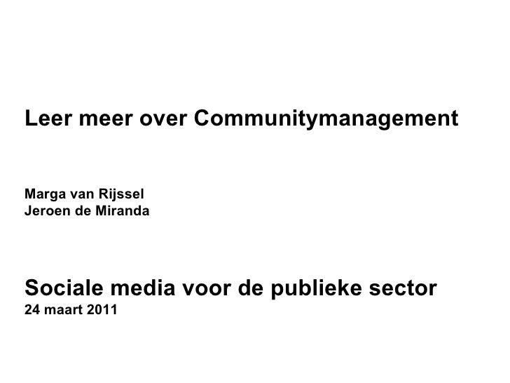 Leer meer over Communitymanagement Marga van Rijssel Jeroen de Miranda  Sociale media voor de publieke sector 24 maart 2011