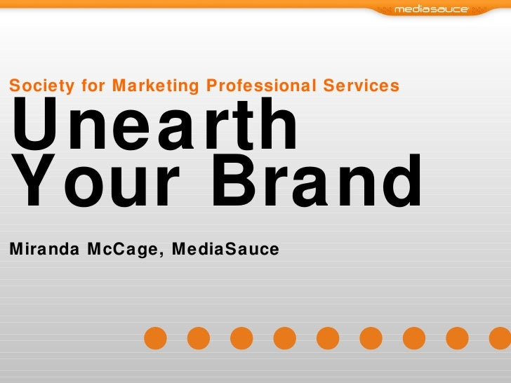 Society for Marketing Professional Services Unearth Your Brand Miranda McCage, MediaSauce