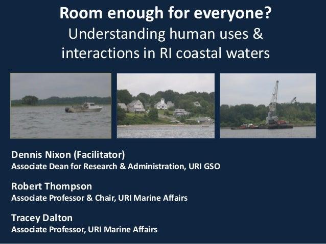 Room enough for everyone?Understanding human uses &interactions in RI coastal watersDennis Nixon (Facilitator)Associate De...