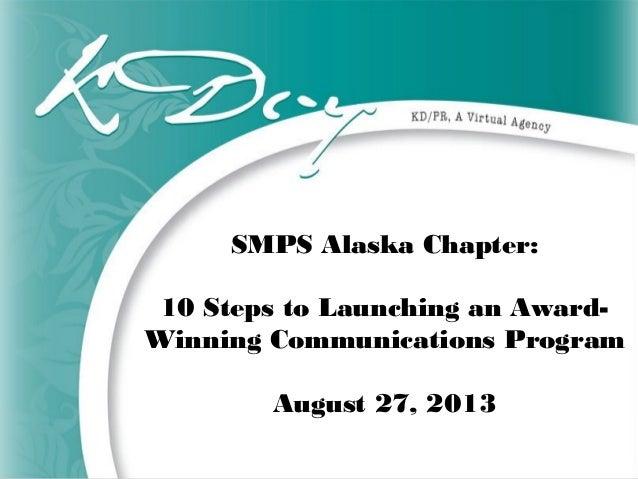 SMPS Alaska Chapter: 10 Steps to Launching an Award- Winning Communications Program August 27, 2013