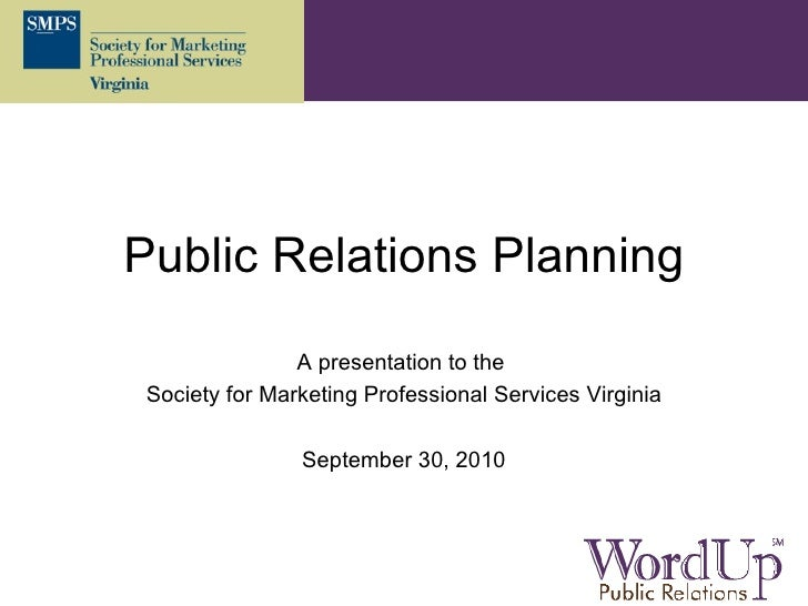 Public Relations Planning A presentation to the  Society for Marketing Professional Services Virginia September 30, 2010