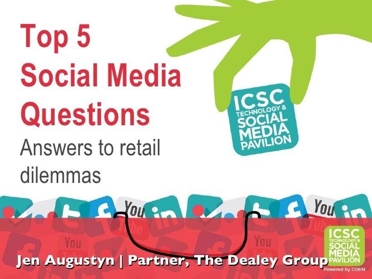 Top 5Social MediaQuestionsAnswers to retaildilemmasJen Augustyn   Partner, The Dealey Group
