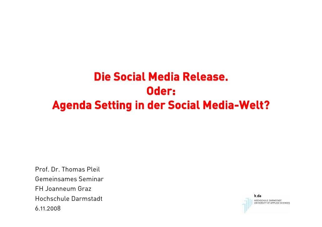 Die Social Media Release.                        Oder:      Agenda Setting in der Social Media-Welt?     Prof. Dr. Thomas ...