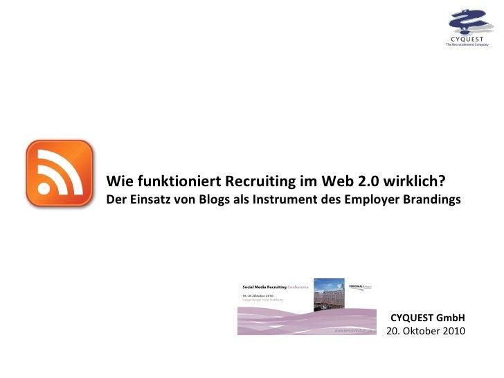 Wie funktioniert Recruiting im Web 2.0 wirklich? Der Einsatz von Blogs als Instrument des Employer Brandings CYQUEST GmbH ...