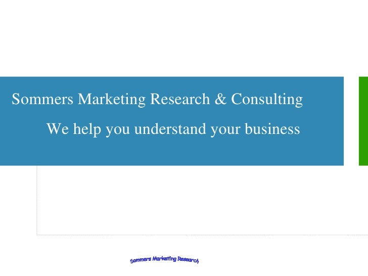 Sommers Marketing Research & Consulting We help you understand your business
