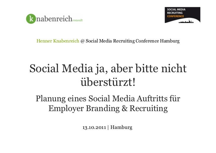 Henner Knabenreich @ Social Media Recruiting Conference HamburgSocial Media ja, aber bitte nicht         überstürzt! Planu...