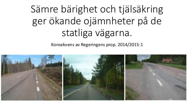 Sämre bärighet och tjälsäkring ger ökande ojämnheter på de statliga vägarna.  Konsekvens av Regeringens prop. 2014/2015:1