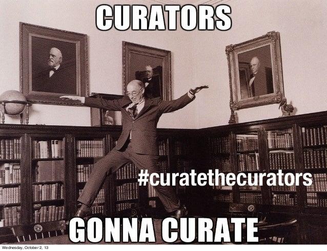 #curatethecurators Wednesday, October 2, 13
